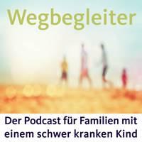 Der Podcast Wegbegleiter für Familien mit einem schwer kranken oder behinderten Kind